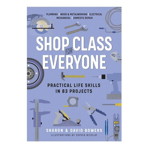 Shop Class for Everyone: Practical Life Skills in 83 Projects by Sharon and David Bowers
