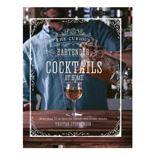 The Curious Bartender: Cocktails at Home by Tristan Stephenson