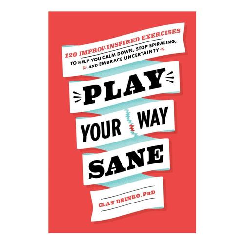 Play Your Way Sane by Clay Drinko