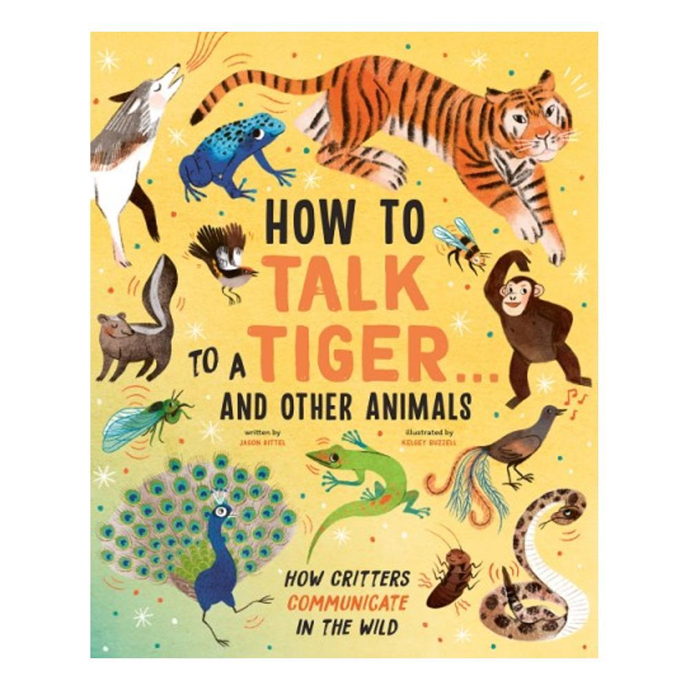 How To Talk To A Tiger...And Other Animals By Jason Bittel