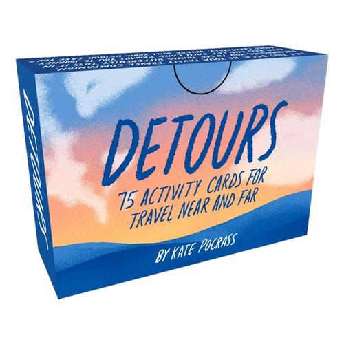 Detours: 75 Activity Cards for Travel Near and Far by Kate Pocrass