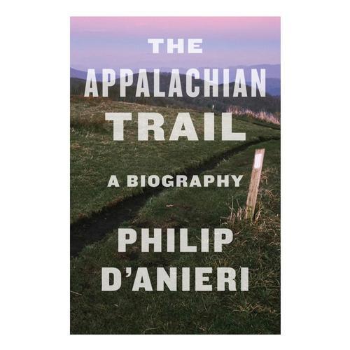The Appalachian Trail: A Biography by Philip D'Anieri