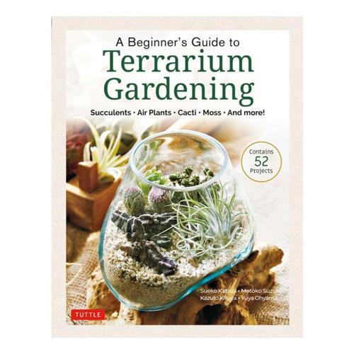 A Beginner's Guide to Terrarium Gardening by Sueko Katsuji