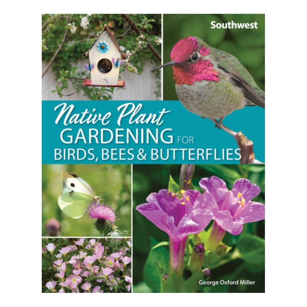 Native Plant Gardening For Birds, Bees And Butterflies : Southwest By George Oxford Miller