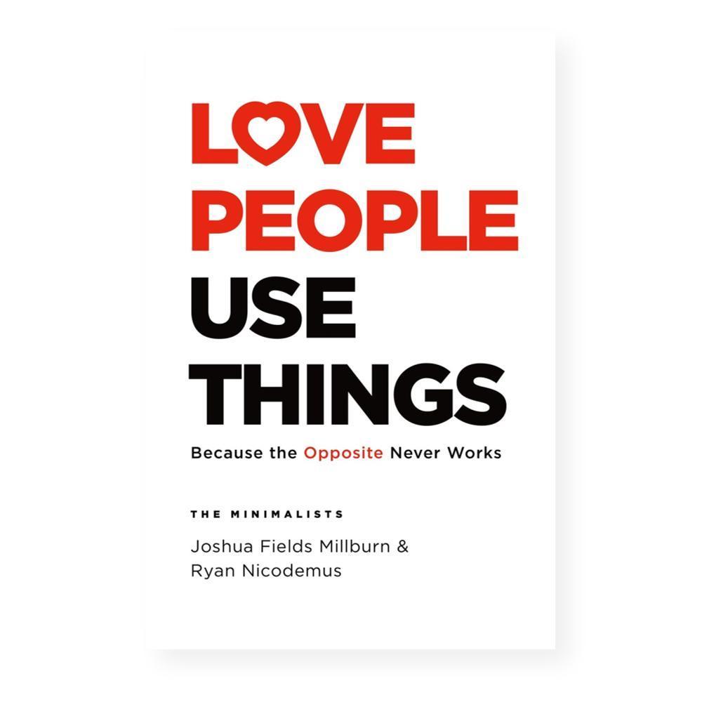 Love People Use Things By Joshua Fields Millburn And Ryan Nicodemus