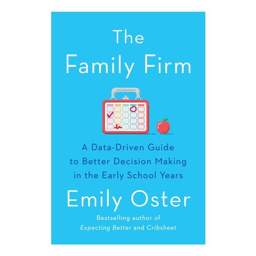 The Family Firm: A Data-Driven Guide to Better Decision Making in the Early School Years by Emily Oster