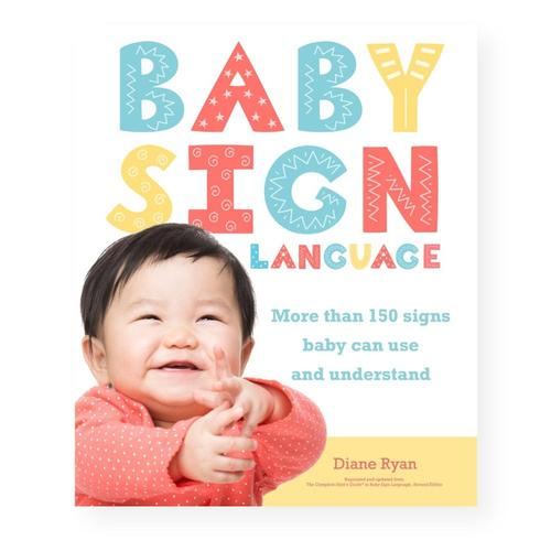 Baby Sign Language: More than 150 Signs Baby Can Use and Understand by Diane Ryan