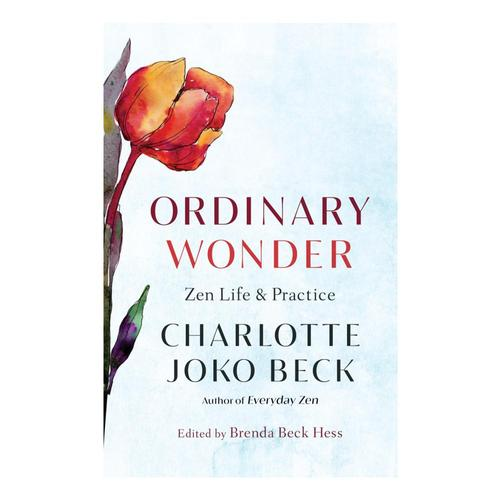 Ordinary Wonder: Zen Life and Practice by Charlotte Joko Beck