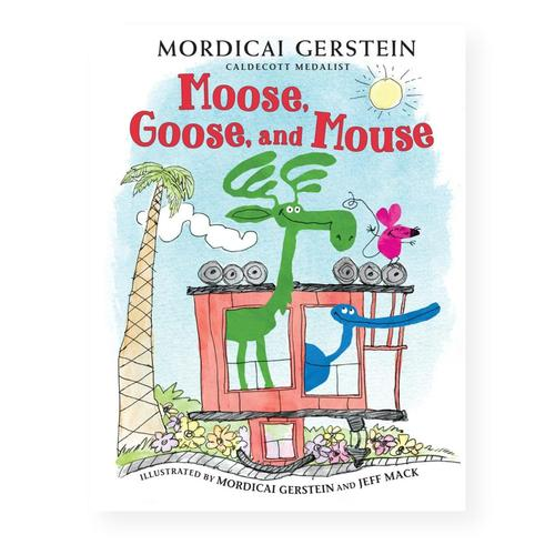 Moose, Goose, and Mouse by Mordicai Gerstein