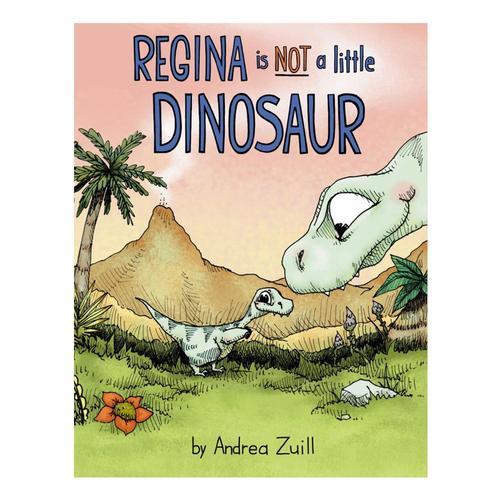 Regina is NOT a Little Dinosaur by Andrea Zuill
