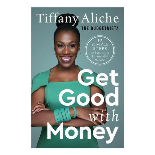 Get Good with Money by Tiffany the Budgetnista Aliche