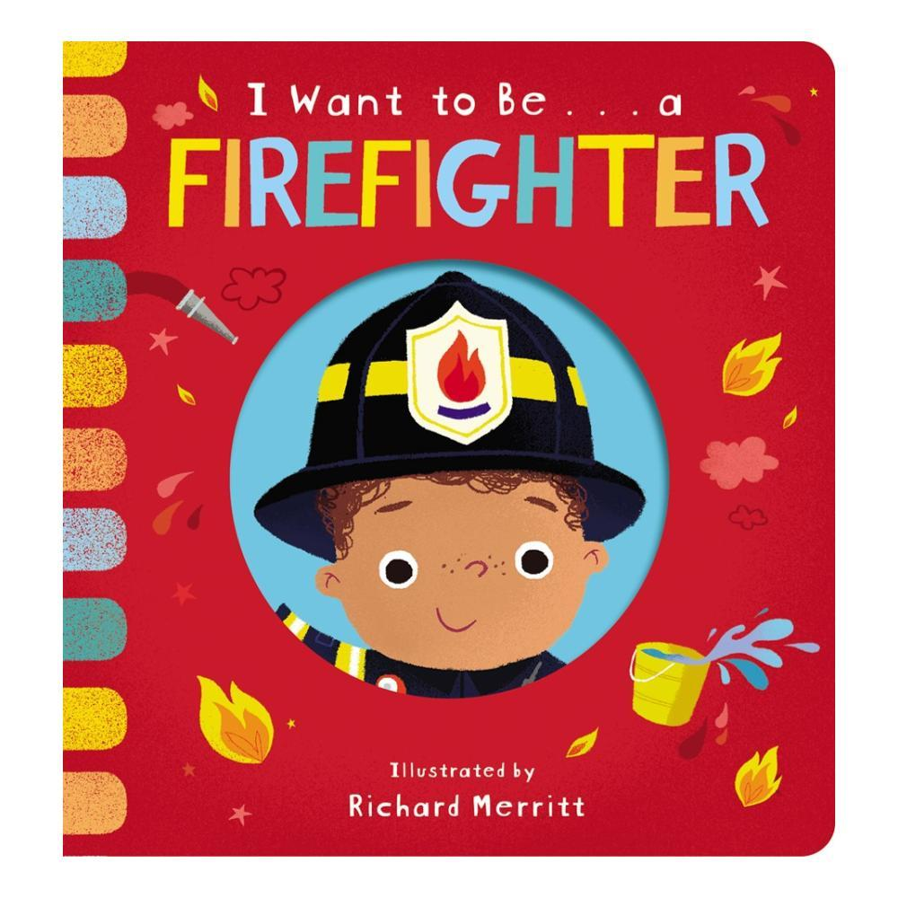 I Want To Be...A Firefighter By Becky Davies