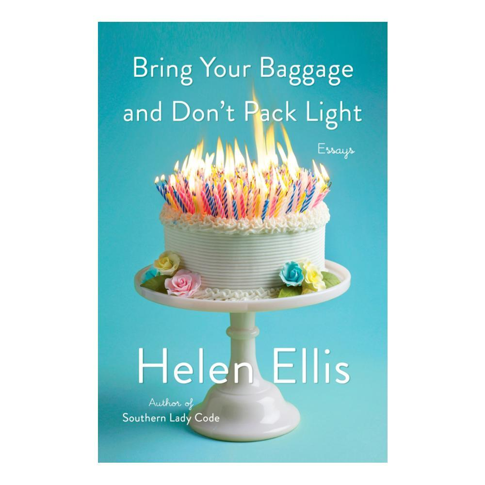 Bring Your Baggage And Don ' T Pack Light By Helen Ellis