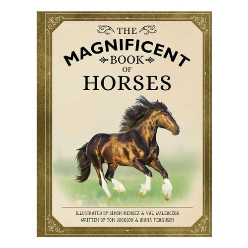 The Magnificent Book of Horses by Tom Jackson and Diana Ferguson