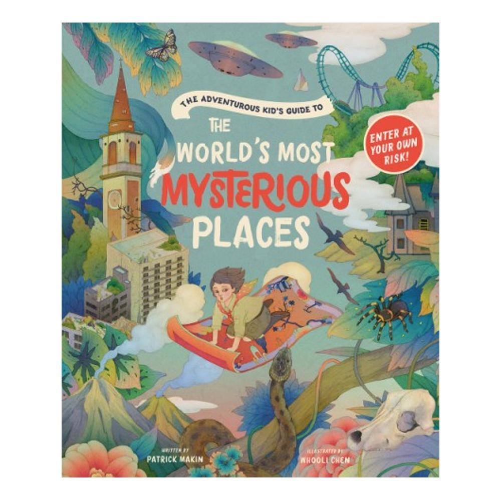The Adventurous Kid's Guide To The World's Most Mysterious Places By Patrick Makin