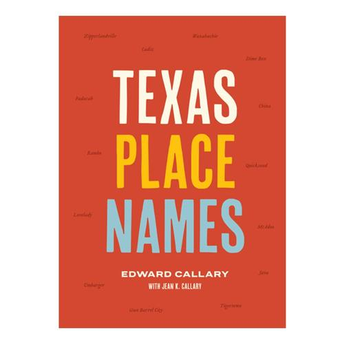 Texas Place Names by Edward Callary with Jean K. Callary