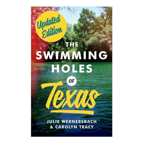 The Swimming Holes of Texas: Updated Edition by Julie Wernersbach and Carolyn Tracy