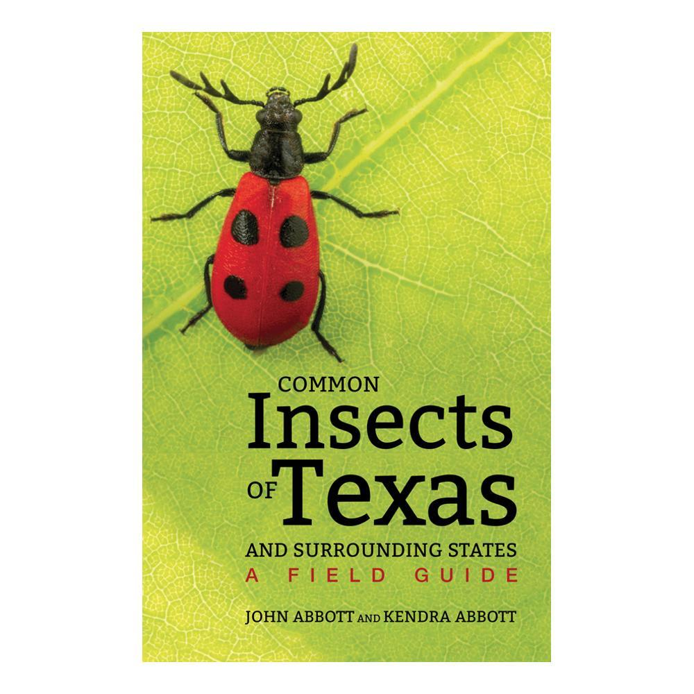 Common Insects Of Texas And Surrounding States : A Field Guide By John Abbott And Kendra Abbott