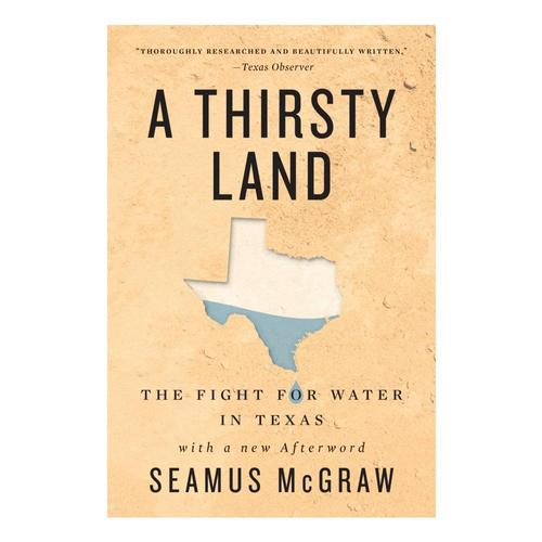 A Thirsty Land: The Fight for Water in Texas by Seamus McGraw