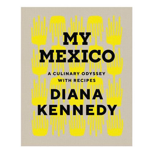 My Mexico: A Culinary Odyssey with Recipes By Diana Kennedy