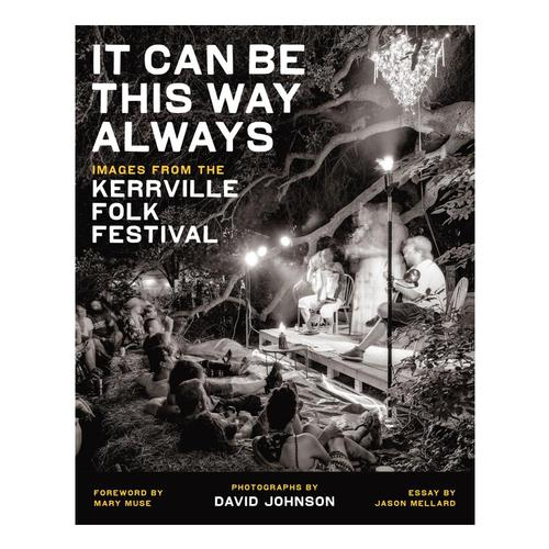 It Can Be This Way Always: Images from the Kerrville Folk Festival by David Johnson